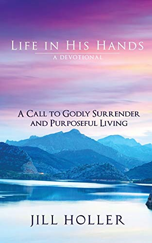 Book: Life in His Hands - A Call to Godly Purposeful Living by Jill Holler