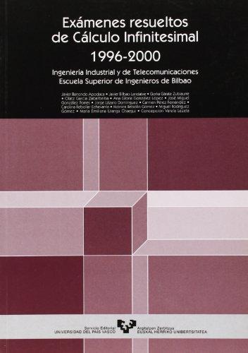 Exámenes resueltos de cálculo infinitesimal 1996-2000. Ingeniería Industrial y de Telecomunicaciones. Escuela Superior de Ingenieros de Bilbao (Manuales Universitarios - Unibertsitateko Eskuliburuak)