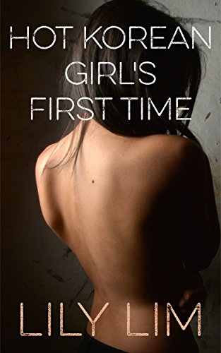 Hot Korean Girl's First Time (Lily's Erotic Asian Massage Parlor Book 1) (English Edition)
