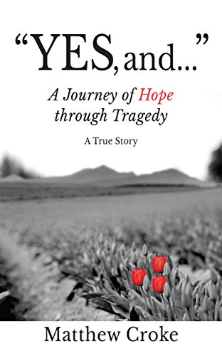 Yes, and.: A Journey of Hope through Tragedy