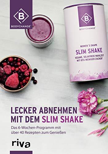 Lecker abnehmen mit dem Slim Shake: Das 6-Wochen-Programm mit über 40 Rezepten zum Genießen