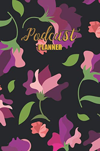 Podcast Planner: Episode Planner and WorkBook Organizer Journal to Record and Plan Your Idea , Launch Your Recording, Review Your Successful Shows, Grow your Podcasting Channel