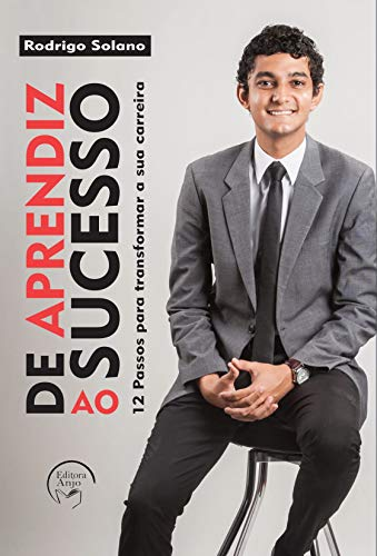 De Aprendiz Ao Sucesso: 12 Passos para Transformar a sua Carreira (Portuguese Edition)