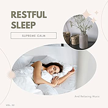 Restful Sleep - Supreme Calm And Relaxing Music, Vol. 02