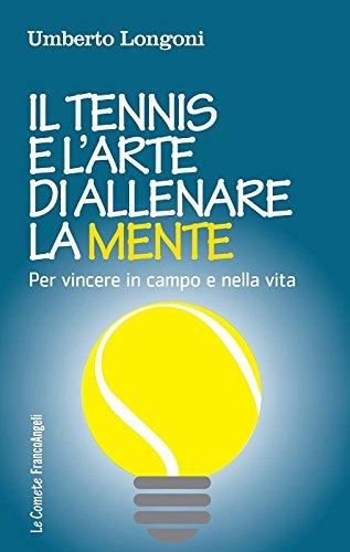 Il tennis e l'arte di allenare la mente: Per vincere in campo e nella vita