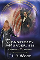 A Conspiracy to Murder, 1865 (The Symbiont Time Travel Adventures Series, Book 6): Young Adult Time Travel Adventure
