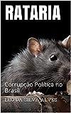 RATARIA: Corrupção Política no Brasil (Portuguese Edition)