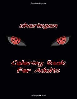 sharingan Coloring Book For Adults: 60 page 30 character with high quality sharingan , sasuke ,kakashi, itachi, hinata , gaara , sakura , madara , ... shikamaru , neji and more characters to color