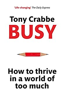 How to Thrive in A World of Too Much by [Tony Crabbe]