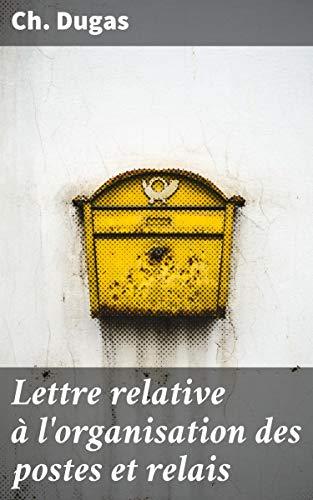 Couverture du livre Lettre relative à l'organisation des postes et relais