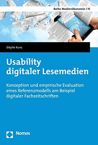 Usability digitaler Lesemedien: Konzeption und empirische Evaluation eines Referenzmodells am Beispiel digitaler Fachzeitschriften (Reihe Medienökonomie 15)