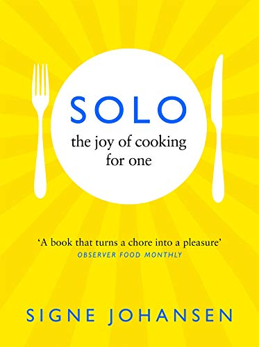 Solo: The Joy of Cooking for One