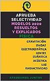 APRUEBA SELECTIVIDAD. MODELOS 2020 RESUELTOS Y EXPLICADOS. FÍSICA