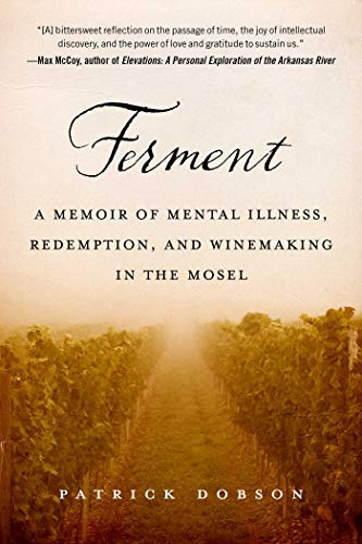 Ferment: A Memoir of Mental Illness, Redemption, and Winemaking in the Mosel