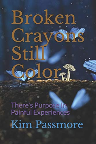 Broken Crayons Still Color: There's Purpose In Painful Experiences
