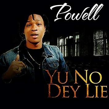 Yu No Dey Lie
