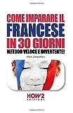 COME IMPARARE IL FRANCESE IN 30 GIORNI: Metodo Veloce e Divertente!