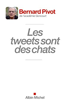 Les Tweets sont des chats par [Bernard Pivot]
