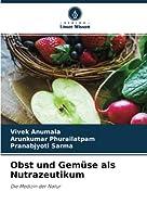 Obst und Gemuese als Nutrazeutikum: Die Medizin der Natur