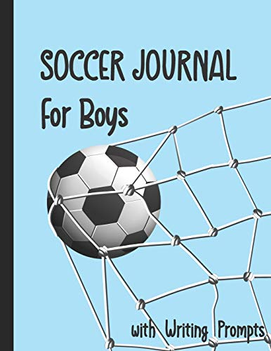 Soccer Journal for Boys with Writing Prompts: Practice Games Log Book Tracker and Wide Ruled Paper