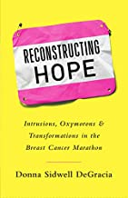 Reconstructing Hope: Intrusions, Oxymorons & Transformations in the Breast Cancer Marathon