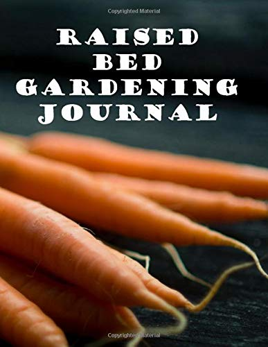 Raised Bed Gardening Journal: Fruit and Vegetable Growers Journal. Includes a Seed Sowing Plan. One year Undated Diary Pages with Facing Dot Grid ... Ideal Gift for You or Your Friends and Family