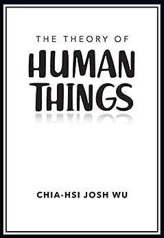 The Theory of Human Things (English Edition) van [Chia-Hsi Josh Wu, C.G. Bateman]