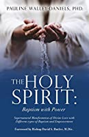 The Holy Spirit: Baptism with Power: Supernatural Manifestation of Divine Love with Different types of Baptism and Empowerment