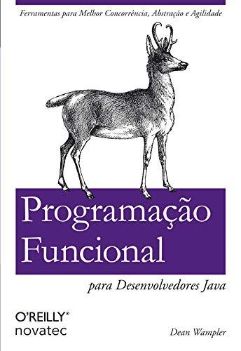 Programação Funcional para Desenvolvedores Java: Ferramentas para Melhor Concorrência, Abstração e Agilidade