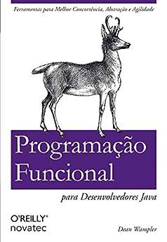 Programação Funcional para Desenvolvedores Java: Ferramentas para Melhor Concorrência, Abstração e Agilidade (Portuguese Edition) by [Dean Wampler]