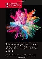 The Routledge Handbook of Social Work Ethics and Values (Routledge International Handbooks)
