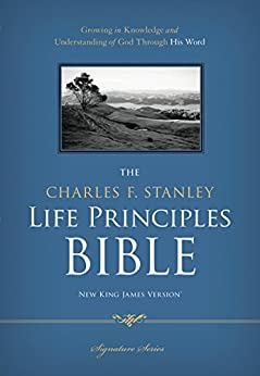 NKJV, The Charles F. Stanley Life Principles Bible: Holy Bible, New King James Version by [Charles F.  Stanley, Charles F. Stanley]