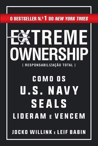 Extreme Ownership   Responsabilização Total Como os U. S. Navy Seals lideram e vencem