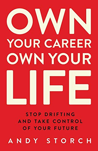 Compare Textbook Prices for Own Your Career Own Your Life: Stop Drifting and Take Control of Your Future  ISBN 9781736020913 by Storch, Andy
