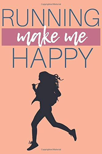 Running Make Me Happy: Running Lover Gifts for Girls, Funny Running Notebook, Gift for Running Lovers