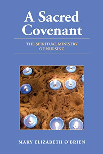 A Sacred Covenant: The Spiritual Ministry of Nursing: The Spiritual Ministry of Nursing
