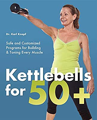 Kettlebells for 50+: Safe and Customized Programs for Building and Toning Every Muscle by Ulysses Press