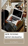 How To Make Money Blogging (English Edition)