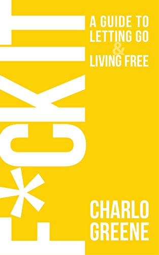 Book: F*ck It - A Guide to Letting Go & Living Free by Charlo Greene