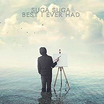 Suga Suga, Best I Ever Had