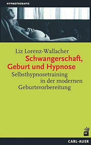 Schwangerschaft, Geburt und Hypnose: Hypnoaktive Geburtsvorbereitung (Hypnose und Hypnotherapie)