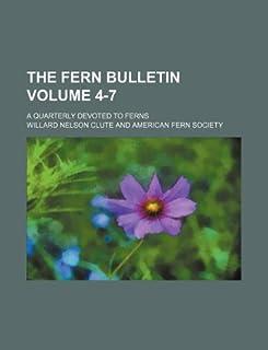 The Fern Bulletin Volume 4-7; A Quarterly Devoted to Ferns