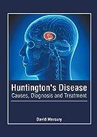 Huntington's Disease: Causes, Diagnosis and Treatment