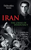 Iran: The Crisis of Democracy: From the Exile of Reza Shah to the Fall of Musaddiq