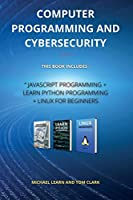 COMPUTER PROGRAMMING AND CYBERSECURITY series 2: This Book Includes: JavaScript Programming + Learn Python Programming + Linux for Beginners