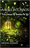 A Bliss In Chaos: True Essence Of Realities In Life (English Edition)