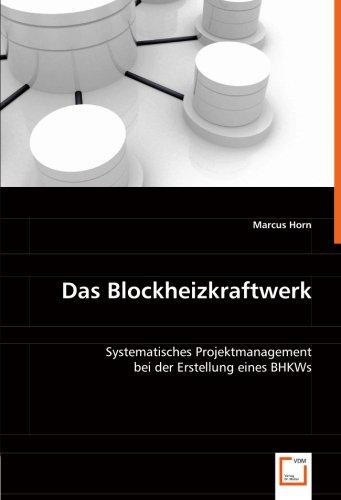 Das Blockheizkraftwerk: Systematisches Projektmanagement bei der Erstellung eines BHKWs
