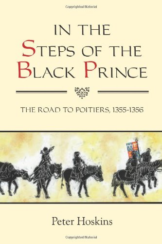 In the Steps of the Black Prince: The Road to Poitiers, 1355-1356 (Warfare in History) (Volume 32)