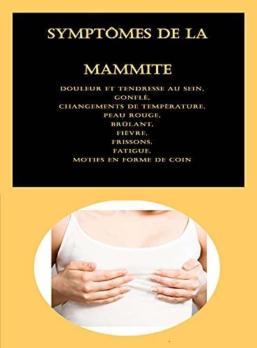 Symptômes de la mammite: Douleur et tendresse au sein, Gonflé, Changements de température, Peau rouge, Brûlant, Fièvre, Frissons, Fatigue, Motifs en forme de coin (French Edition)