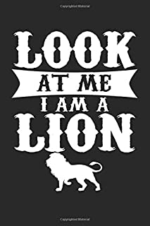 Look At Me I Am A Lion: Blank Lined Notebook Journal